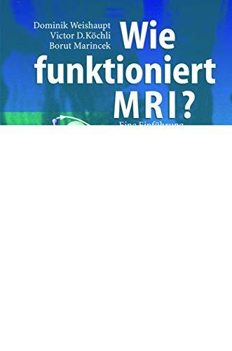 9783540441311: Wie Funktioniert MRI?: Eine Einfa1/4hrung in Physik Und Funktionsweise Der Magnetresonanzbildgebung