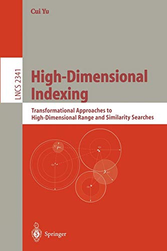 9783540441991: High-Dimensional Indexing: Transformational Approaches to High-Dimensional Range and Similarity Searches (Lecture Notes in Computer Science)