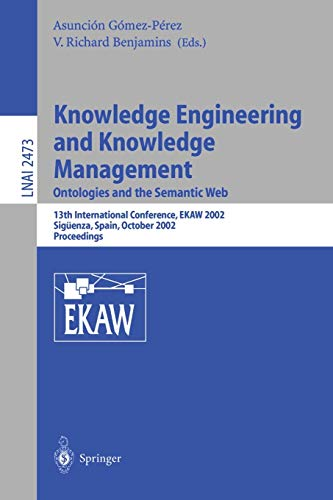 9783540442684: Knowledge Engineering and Knowledge Management: Ontologies and the Semantic Web: 13th International Conference, EKAW 2002, Siguenza, Spain, October ... (Lecture Notes in Computer Science)