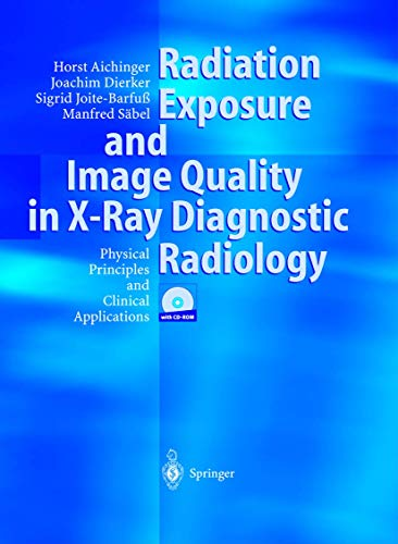 9783540442875: Radiation Exposure and Image Quality in X-Ray Diagnostic Radiology: Physical Principles and Clinical Applications