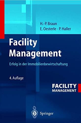 Facility Management. Erfolg in der Immobilienbewirtscha von Hans-Peter Braun, Peter Haller und ...