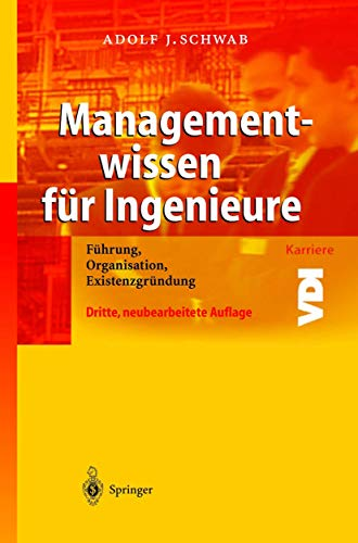 Managementwissen für Ingenieure: Führung, Organisation, Existenzgründung (VDI-Buch): Adolf J. Schwab