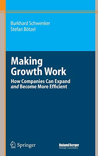 9783540464860: Making Growth Work: How Companies Can Expand and Become More Efficient (Roland Berger-Reihe)
