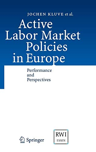 Active Labor Market Policies in Europe: Performance: Jochen Kluve; David