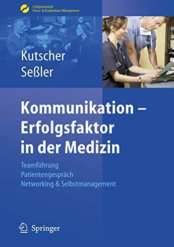 9783540485902: Kommunikation - Erfolgsfaktor in der Medizin: Teamführung, Patientengespräch, Networking & Selbstmarketing: Teamfuhrung, Patientengesprach, Networking ... Praxis- & Krankenhaus-Management)