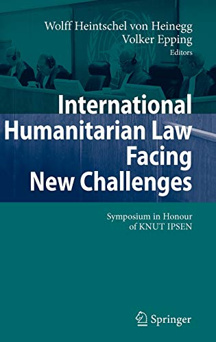 9783540490890: International Humanitarian Law Facing New Challenges: Symposium in Honour of KNUT IPSEN