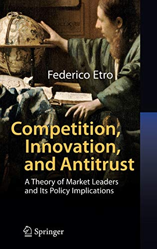 9783540496007: Competition, Innovation, and Antitrust: A Theory of Market Leaders and Its Policy Implications