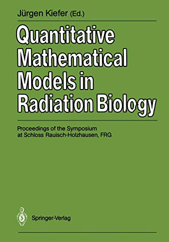 9783540504535: Quantitative Mathematical Models in Radiation Biology: Proceedings of the Symposium at Schloss Rauisch-Holzhausen, FRG, July 1987