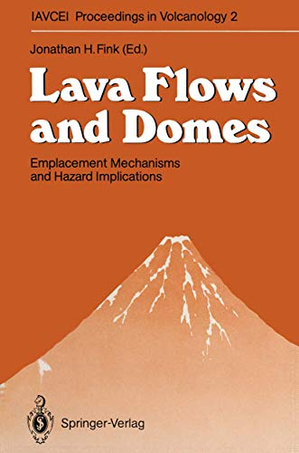 9783540506843: Lava Flows and Domes: Emplacement Mechanisms and Hazard Implications (IAVCEI Proceedings in Volcanology)