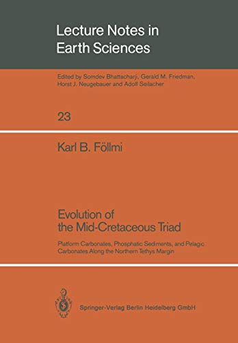 9783540513599: Evolution of the Mid-Cretaceous Triad: Platform Carbonates, Phosphatic Sediments, and Pelagic Carbonates Along the Northern Tethys Margin (Lecture Notes in Earth Sciences)