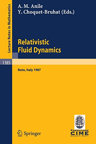 9783540514664: Relativistic Fluid Dynamics: Lectures given at the 1st 1987 Session of the Centro Internazionale Matematico Estivo (C.I.M.E.) held at Noto, Italy, May 25-June 3, 1987 (Lecture Notes in Mathematics)
