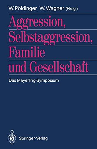 Aggression, Selbstaggression, Familie und Gesellschaft : das: Pöldinger, Walter [Hrsg.]: