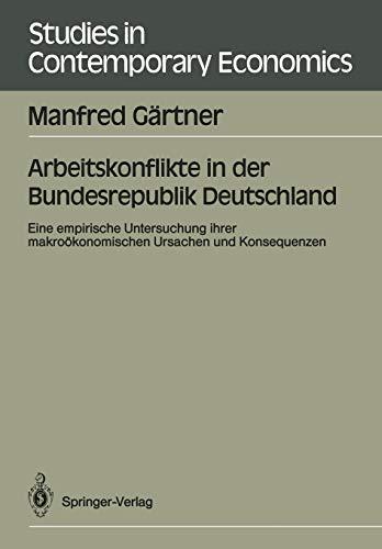 9783540516859: Arbeitskonflikte in der Bundesrepublik Deutschland: Eine empirische Untersuchung ihrer makroökonomischen Ursachen und Konsequenzen (Studies in Contemporary Economics) (German Edition)