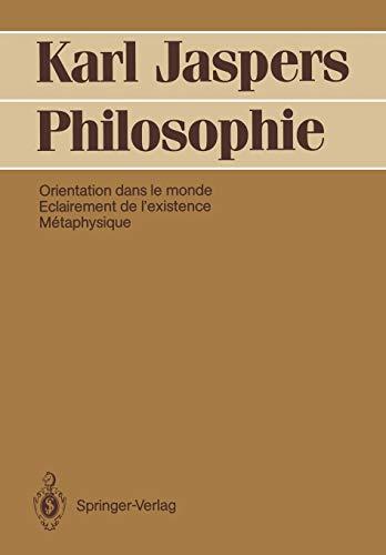 Philosophie: Orientation dans le monde. Eclairement de l'existence. Métaphysique (French Edition) (354051788X) by Karl Jaspers
