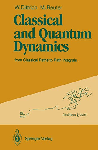 9783540519928: Classical and Quantum Dynamics: From Classical Paths to Path Integrals