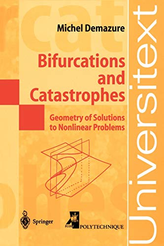 Bifurcations and Catastrophes: Geometry of Solutions to Nonlinear Problems (Universitext) (3540521186) by Demazure, Michel