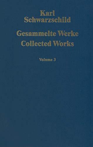 Gesammelte Werke Collected Works: Karl Schwarzschild