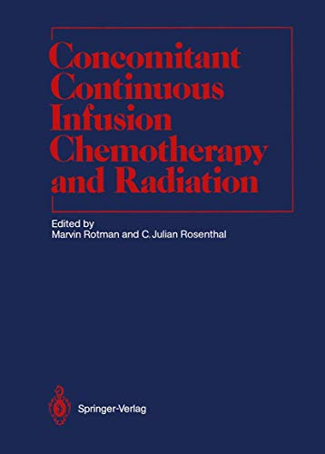 Concomitant Continuous Infusion Chemotherapy and Radiation - Marvin Rotman, C. Julian Rosenthal