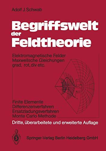 Begriffswelt der Feldtheorie. Elektromagnetische Felder Maxwellsche Gleichungen: Schwab, Adolf J.