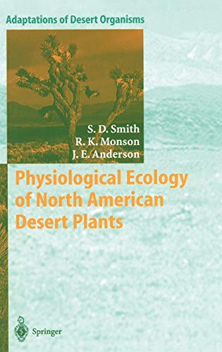 Physiological Ecology of North American Desert Plants (Adaptations of Desert Organisms): Smith, ...