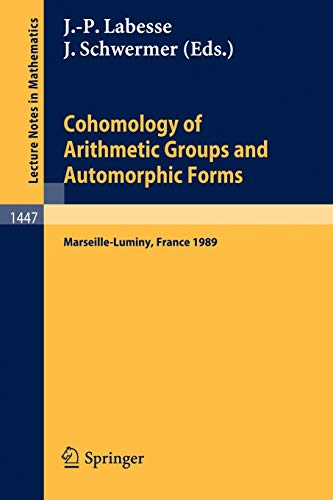 9783540534228: Cohomology of Arithmetic Groups and Automorphic Forms: Proceedings of a Conference held in Luminy/Marseille, France, May 22-27, 1989 (Lecture Notes in Mathematics)