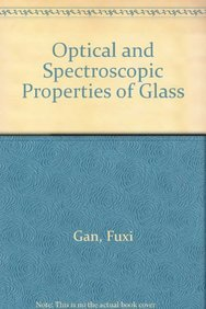 Optical and Spectroscopic Properties of Glass: Fuxi Gan
