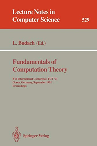 9783540544586: Fundamentals of Computation Theory: 8th International Conference, FCT '91, Gosen, Germany, September 9-13, 1991. Proceedings: International Conference ... 8th, 1991 (Lecture Notes in Computer Science)