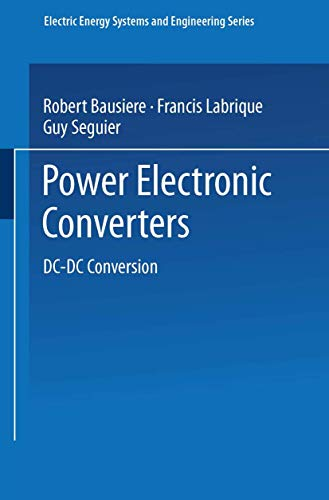 Power Electronic Converters: DC-DC Conversion (Electric Energy Systems and Engineering Series) (3540547606) by Robert Bausiere; Francis Labrique; Guy Seguier