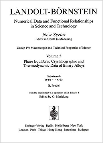 9783540551157: Landolt-Bornstein: Group IV: Physical Chemistry: Phase Equilibria, Crystallographic and Thermodynamic Data of Binary Alloys: Subvolume B: B-BA - C-Zr Vol ... Relationships in Science and Technology)