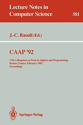 9783540552512: CAAP '92: 17th Colloquium on Trees in Algebra and Programming Rennes, France, February 26-28, 1992. Proceedings (Lecture Notes in Computer Science)
