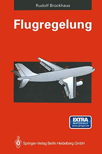 9783540554165: Flugregelung: Physikalische Grundlagen, Mathematisches Flugzeugmodell, Auslegungskriterien - Regelungsstrukturen, Entwurf Von Flugre