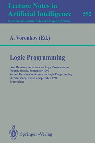 9783540554608: Logic Programming: First Russian Conference on Logic Programming, Irkutsk, Russia, September 14-18, 1990. Second Russian Conference on Logic Programming Lecture Notes in Artificial Intelligence 592
