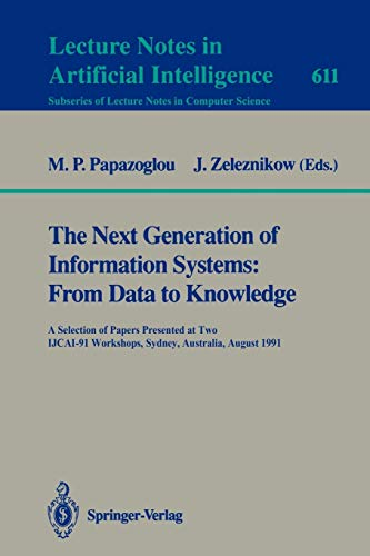 9783540556169: The Next Generation of Information Systems: From Data to Knowledge: A Selection of Papers Presented at Two IJCAI-91 Workshops, Sydney, Australia, August Lecture Notes in Artificial Intelligence 611