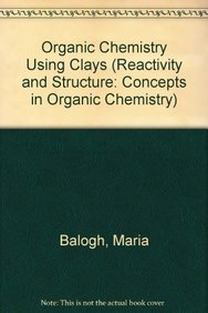Organic Chemistry Using Clays (Reactivity and Structure: Balogh, Maria, Laszlo,