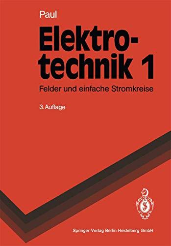 Elektrotechnik 1: Grundlagenlehrbuch. Felder und einfache Stromkreise: Paul, Reinhold