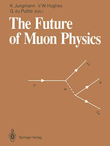 9783540562412: The Future of Muon Physics: Proceedings of the International Symposium on The Future of Muon Physics, Ruprecht-Karls-Universität Heidelberg, Heidelberg, Federal Republic of Germany, 7–9 May, 1991