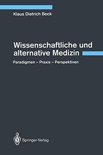 Wissenschaftliche und alternative Medizin: Paradigmen - Praxis: Klaus D. Bock