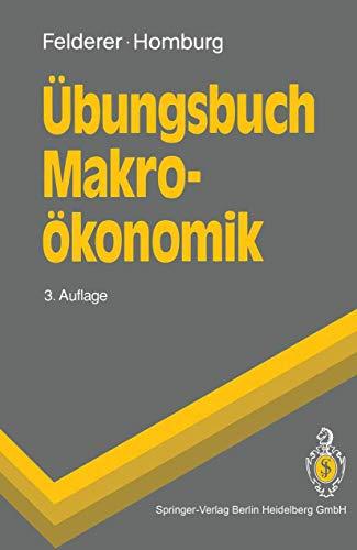 Übungsbuch Makroökonomik: Bernhard Felderer, Stefan Homburg