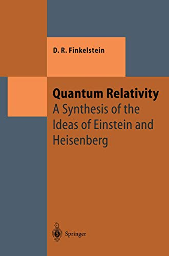 9783540570844: Quantum Relativity: A Synthesis of the Ideas of Einstein and Heisenberg (Texts and Monographs in Physics)
