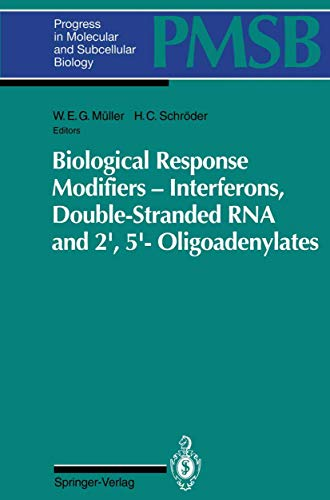 9783540572855: Biological Response Modifiers ― Interferons, Double-Stranded RNA and 2′,5′-Oligoadenylates (Progress in Molecular and Subcellular Biology) (v. 14)