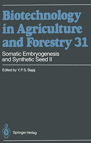 Somatic Embryogenesis and Synthetic Seed II (Biotechnology in Agriculture and Forestry 31): Bajaj, ...