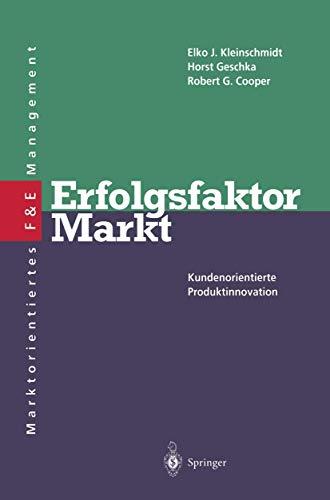 Erfolgsfaktor Markt: Kundenorientierte Producktinnovation: Kleinschmidt, E.J.;Cooper, R.G.;Geschka,