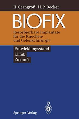9783540576655: BIOFIX: Resorbierbare Implantate für die Knochen- und Gelenkchirurgie ― Entwicklungsstand, Klinik, Zukunft ― (German Edition)