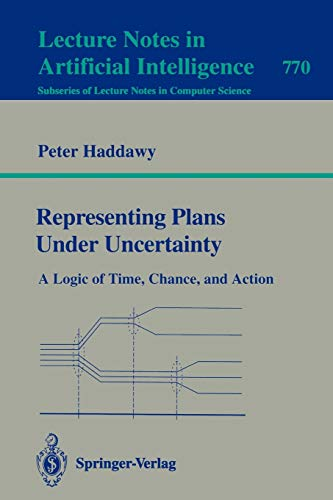 Representing Plans Under Uncertainty: A Logic of: Haddawy, Peter
