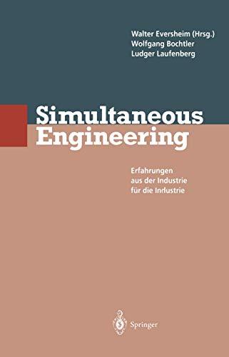 9783540578826: Simultaneous Engineering: Erfahrungen aus der Industrie für die Industrie: Von Der Strategie Zur Realisierung