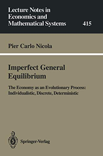 9783540581024: Imperfect General Equilibrium: The Economy as an Evolutionary Process: Individualistic, Discrete, Deterministic (Lecture Notes in Economics and Mathematical Systems)