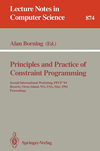 9783540586012: Principles and Practice of Constraint Programming: Second International Workshop, PPCP '94, Rosario, Orcas Island, WA, USA, May 2 - 4, 1994. Proceedings (Lecture Notes in Computer Science)