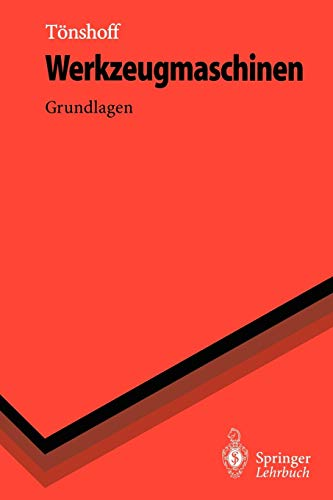 Werkzeugmaschinen: Grundlagen (Springer-Lehrbuch).: Hans Kurt Tönshoff: