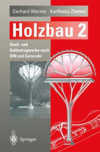 Holzbau 2. Dach- und Hallentragwerke nach DIN: Gerhard Werner; Karlheinz