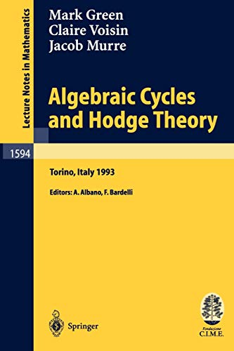 9783540586920: Algebraic Cycles and Hodge Theory: Lectures given at the 2nd Session of the Centro Internazionale Matematico Estivo (C.I.M.E.) held in Torino, Italy, June 21-29, 1993 (Lecture Notes in Mathematics)